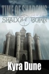 Shadow Born - Time of Shadows: Book One - Kyra Dune