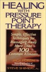 Healing with Pressure Point Therapy: Simple, Effective Techniques for Massaging Away More Than 100 Common Ailments - Jack Forem