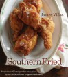 Southern Fried: More Than 150 recipes for Crab Cakes, Fried Chicken, Hush Puppies, and More - James Villas