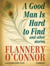 A Good Man Is Hard to Find: And Other Stories - Flannery O'Connor, Marguerite Gavin