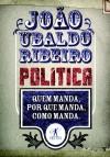 Política: Quem Manda, Por que Manda, Como Manda. - João Ubaldo Ribeiro