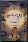 The Man Who Fell in Love With the Moon: A Novel - Tom Spanbauer