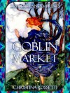 Goblin Market ~ A Sensual Gothic Fantasy (Illustrated) (Wonderland Imprint Maser Editions) - Christina Rossetti, Christine Chaundler, Constance Maud, Kent David Kelly