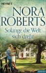 Solange die Welt sich dreht - Nora Roberts