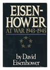 Eisenhower at War 1943-1945 - David Eisenhower
