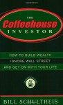 The Coffeehouse Investor: How to Build Wealth, Ignore Wall Street, and Get On With Your Life - Bill Schultheis