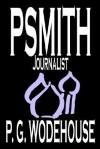 Psmith, Journalist - P.G. Wodehouse