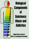 Biological Components of Substance Abuse and Addiction - United States Congress, Office of Technology Assessment