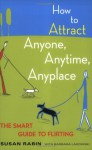 How to Attract Anyone, Anytime, Anyplace: The Smart Guide to Flirting - Susan Rabin, Barbara Lagowski