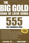 The Big Gold Book of Latin Verbs : 555 Verbs Fully Conjugated - Gavin Betts, Daniel Franklin