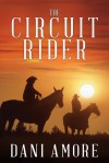 The Circuit Rider (A Kindle Serial) - Dani Amore
