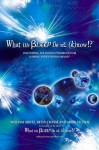 What the Bleep Do We Know!: Discovering the Endless Possibilities for Altering Your Everyday Reality - William Arntz, Betsy Chasse, Mark Vicente