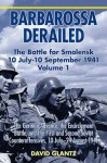 Barbarossa Derailed: The Battle for Smolensk 10 July-10 September 1941, Volume 1: The German Advance, The Encirclement Battle, and the First and Second Soviet Counteroffensives, 10 July-24 August 1941 - David M. Glantz