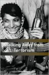 Walking Away from Terrorism: Accounts of Disengagement from Radical and Extremist Movements - John Horgan