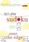 Will Shortz Presents Let's Play Sudoku: Over the Edge - Will Shortz