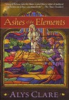 Ashes of the Elements (Hawkenlye Mystery Trilogy) - Alys Clare
