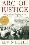 Arc of Justice: A Saga of Race, Civil Rights, and Murder in the Jazz Age - Kevin Boyle