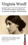 Profissões para mulheres e outros artigos feministas - Virginia Woolf, Denise Bottmann