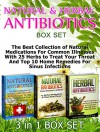Natural & Herbal Antibiotics Box Set: The Best Collection of Natural Medications For Common Illnesses With 25 Herbs to Treat Your Throat And Top 10 Home ... & Herbal Antibiotics, Natural Antibiotics) - Olivia Green, Tina Morgan, Rosalie Howard