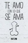 Te amo con lo que se ama (Spanish Edition) - Antero, Julia Roig