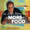 I'm Just Here for More Food: Food x Mixing + Heat = Baking - Alton Brown
