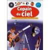 Copain Du Ciel: Explorer Le Ciel Pour Mieux Connaître La Terre - Yves Beaujard, Sylviane Gangloff