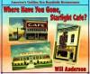 Where Have You Gone, Starlight Cafe?: America's Golden Era Roadside Restaurants - Will Anderson