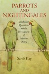 Parrots and Nightingales: Troubadour Quotations and the Development of European Poetry - Sarah Kay