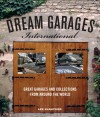 Dream Garages International: Great Garages and Collections from around the World - Lee Klancher