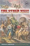 The Other West: Latin America from Invasion to Globalization - Marcello Carmagnani, Rosanna M. Giammanco Frongia