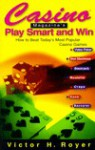 Casino Magazine's Play Smart And Win: How To Beat Today's Most Popular Casino Games - Victor Royer