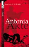 Die Antonia-Akte - Hartmut W.H. Köhler