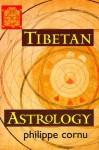 Tibetan Astrology - Philippe Cornu