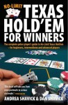 Texas Hold'em for Winners The complete poker player's guide to No-Limit Texas Hold'em - for beginners, intermediates and advance players - DAN SHAVICK, Andrea Shavick