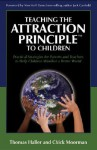 Teaching the Attraction Principle to Children: Practical Strategies for Parents and Teachers to Help Children Manifest a Better World - Thomas Haller, Chick Moorman