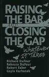 Raising the Bar and Closing the Gap: Whatever It Takes - Richard DuFour, Robert Eaker, Rebecca DuFour