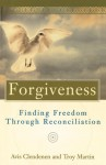 Forgiveness: Finding Freedom Through Reconciliation - Avis Clendenen, Troy Martin