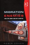 Migration and Its Enemies: Global Capital, Migrant Labour, and the Nation-State - Robin Cohen