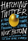 Hatching Twitter: A True Story of Money, Power, Friendship, and Betrayal - Nick Bilton