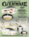 Florence's Ovenware from the 1920s to the Present, Identification & Value Guide, including Pyrex.. - Gene Florence, Cathy Florence