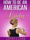 How to Be an American Lady - Laura Clark