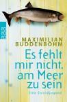 Es fehlt mir nicht, am Meer zu sein: Eine Strandjugend - Maximilian Buddenbohm