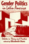 Gender Politics in Latin America: Debates in Theory and Practice - Elizabeth Dore