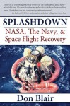 Splashdown: NASA, The Navy, and Space Flight Recovery - Don Blair