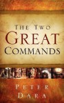 The Two Great Commands - Peter Dara