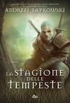 La stagione delle tempeste: Un'avventura di Geralt di Rivia - Andrzej Sapkowski, Raffaella Belletti