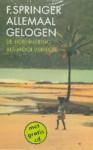 Allemaal Gelogen: De Herinnering Als Mooi Verhaal - F. Springer