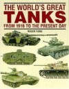 The World's Great Tanks From 1916 To The Present Day - Roger Ford