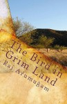 The Bird in Grim Land - Raj Arumugam