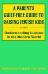 A Parent's Guilt-Free Guide to Raising Jewish Kids - Steven Carr Reuben
